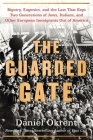 The Guarded Gate: Bigotry, Eugenics and the Law That Kept Two Generations of Jews, Italians, and Other European Immigrants Out of America Cover Image