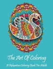 The Art Of Coloring: A Relaxation Coloring Book For Adults: All skill levels: Stress relieving designs including animals, butterflies, hear Cover Image
