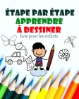 Étape par Étape Apprendre À Dessiner livre pour les enfants: comment dessiner les fleurs, papillons, chats, youx, voitures, pour débutants, reproduire Cover Image