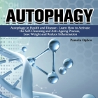 Autophagy: Autophagy in Health and Disease - Learn How to Activate the Self-Cleansing and Anti-Ageing Process, Lose Weight and Re Cover Image