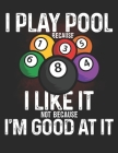 I Play Pool Because I Like it Not Because Iam Good at It: Planner Weekly and Monthly for 2020 Calendar Business Planners Organizer For To do list 8,5