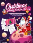 Christmas Activity Book for Kids Ages 4-8: Santa Claus Outer Space Christmas Coloring Book, Coloring, Hidden Pictures, Dot To Dot, How To Draw, Spot D (Activities for Kids #1) Cover Image
