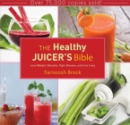 The Healthy Juicer's Bible: Lose Weight, Detoxify, Fight Disease, and Live Long Cover Image