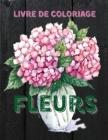 Fleurs Livre de Coloriage: Livre de Coloriage pour Adultes avec de Magnifiques Fleurs Réalistes, des Bouquets, des Vases, des Motifs Floraux, des Cover Image