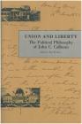 Union and Liberty: The Political Philosophy of John C. Calhoun (Liberty Classics Series) Cover Image