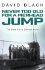 Never Too Old for a Pierhead Jump (Harry Gilmour Novel #6) Cover Image