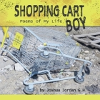 Shopping Cart Boy: Poems of My Life Cover Image