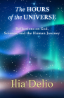 The Hours of the Universe: Reflections on God, Science, and the Human Journey Cover Image