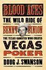 Blood Aces: The Wild Ride of Benny Binion, the Texas Gangster Who Created Vegas Poker Cover Image
