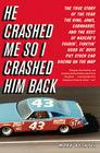 He Crashed Me So I Crashed Him Back: The True Story of the Year the King, Jaws, Earnhardt, and the Rest of NASCAR's Feudin', Fightin' Good Ol' Boys Put Stock Car Racing on the Map Cover Image