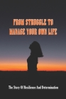 From Struggle To Manage Your Own Life: The Story Of Resilience And Determination: Stories Of Determination And Persistence Cover Image
