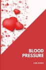 Blood Pressure Log Book: Red Heart Blood Pressure Journal - Great Gift Idea for Grandparent, Parent or a Friend - Blood Pressure Journal Log - Cover Image