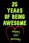 25 Years Of Being Awesome Happy 25th Birthday: 25 Years Old Gift for Boys & Girls Cover Image