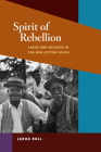 Spirit of Rebellion: Labor and Religion in the New Cotton South (Working Class in American History) Cover Image