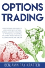 Options Trading: How to Build your Passive Income Stream and Learn to Make Money with Options Trading Using the Mechanics of Put and Ca Cover Image