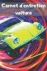 Carnet d'entretien voiture: - Accessoire voiture carnet entretien voiture avec pages préfabriquées - Convient à tous les vehicules - Entretien aut Cover Image