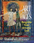 Art For All Ages: Reignite Your Artistic Self Cover Image