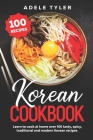Korean Cookbook: Learn To Cook At Home Over 100 Tasty, Spicy, Traditional And Modern Korean Recipes Cover Image