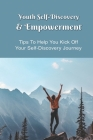 Youth Self-Discovery & Empowerment: Tips To Help You Kick Off Your Self-Discovery Journey: Self-Love Guide Book Cover Image
