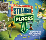 Stranger Places: Take a Trip to the World's Weirdest Locations! Cover Image