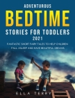 Adventurous Bedtime stories for Toddlers 2021: Fantastic Short Fairy Tales to Help Children Fall Asleep and Have Beautiful Dreams Cover Image
