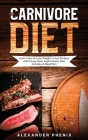 The Carnivore diet: Learn How to Lose Weight in Just 30 days with A Low Carb, High Protein Diet. Includes A Meal Plan Cover Image