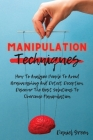 Manipulation Techniques: How To Analyze People To Avoid Brainwashing And Detect Deception. Discover The Best Solutions To Overcome Manipulation Cover Image
