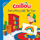 Caillou: Everything Will Be Fine: A Story about Viruses (Playtime) Cover Image