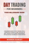 Day Trading: Your Millionaire Guide - A Beginner's Guide To Day Trading, You'll Learn How To Make a Living and Use the Best Trading Cover Image