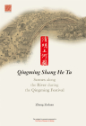 Scenes Along the River During the Qingming Festival: Qingming Shang He Tu Cover Image