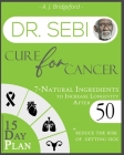 Dr. Sebi Cure for Cancer: 7-Natural Ingredients to Increase Longevity After 50 - 15-Day Plan for Toxins & Mucus to Reduce the Risk of Getting Si Cover Image