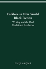 Folklore in New World Black Fiction: Writing and the Oral Traditional Aesthetics Cover Image
