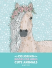 Coloring Books For Girls: Cute Animals: Relaxing Colouring Book for Girls, Cute Horses, Birds, Owls, Elephants, Dogs, Cats, Turtles, Bears, Rabb Cover Image