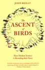 The Ascent of Birds: How Modern Science Is Revealing Their Story Cover Image