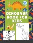 Dinosaur Book for Kids: dinosaur coloring book is the perfect gift for any boy or girl who is mad about dinosaurs Cover Image