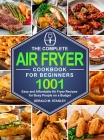 The Complete Air Fryer Cookbook for Beginners: 1001 Easy and Affordable Air Fryer Recipes for Busy People on a Budget Cover Image
