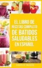 El Libro De Recetas Completo De Batidos Saludables En español/ The Complete Recipe Book of Healthy Smoothies in Spanish Cover Image
