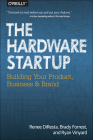 The Hardware Startup: Building Your Product, Business, and Brand Cover Image