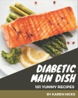101 Yummy Diabetic Main Dish Recipes: A Yummy Diabetic Main Dish Cookbook for Effortless Meals Cover Image