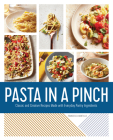 Pasta in a Pinch: Classic and Creative Recipes Made with Everyday Pantry Ingredients Cover Image