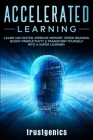 Accelerated Learning: Learn 10x Faster, Improve Memory, Speed Reading, Boost Productivity & Transform Yourself Into A Super Learner Cover Image
