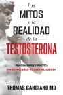 Los Mitos y la Realidad de la Testosterona: Una Guia Simple y Practica Para Hacerlo Volver al Juego Cover Image