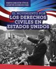El Movimiento Por Los Derechos Civiles En Estados Unidos (American Civil Rights Movement) (Participacion Civica: Luchar Por Los Derechos Civiles (Civic) Cover Image