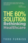 The 60% Solution: Rethinking Healthcare Cover Image