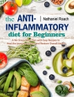 The Anti-Inflammatory Diet for Beginners: A No-Stress Meal Plan with Easy Recipes to Heal the Immune System and Restore Overall Health Cover Image