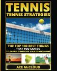 Tennis: Tennis Strategies: The Top 100 Best Things That You Can Do To Greatly Improve Your Tennis Game Cover Image