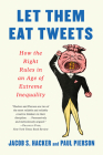 Let them Eat Tweets: How the Right Rules in an Age of Extreme Inequality Cover Image