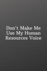 Don't Make Me Use My Human Resources Voice: Funny Notebooks for the Office-To Do List-Checklist With Checkboxes for Productivity 120 Pages 6x9 Cover Image