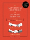 The  Illustrated Histories of Everyday Behavior: Discover the True Stories Behind the 64 Most Popular Daily Rituals Cover Image