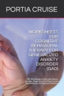 Worksheets for Cognitive Behavioral Therapy for Generalized Anxiety Disorder (Gad): CBT Workbook to Deal with Stress, Anxiety, Anger, Control Mood, Le Cover Image